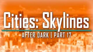 Cities: Skylines After Dark - Part 17