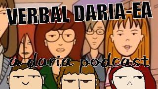 VERBAL DARIA-EA: A Daria Podcast!!!???
