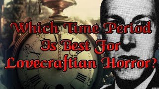 Which Time Period Is Best For Lovecraftian Horror? - Arkham Reporter