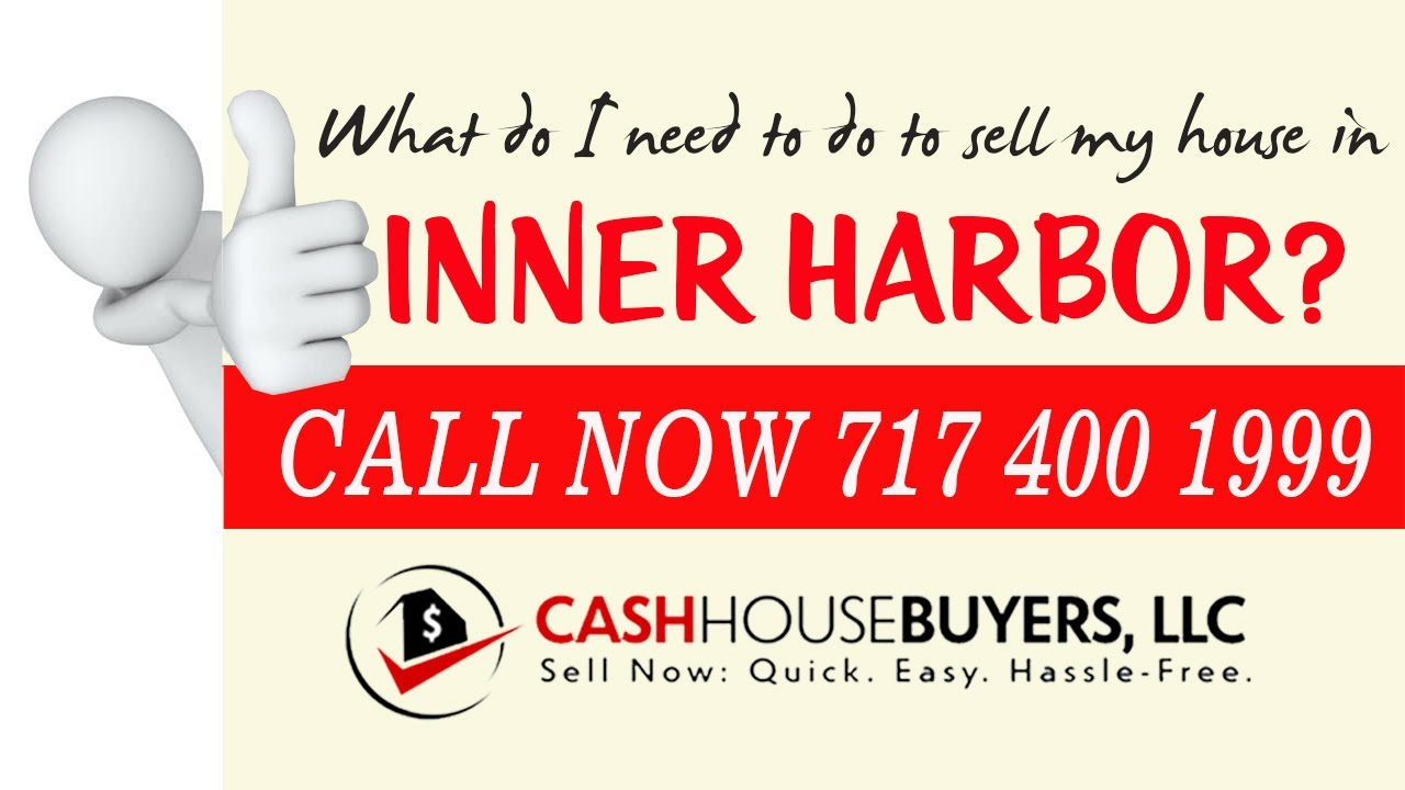 What do I need to do to sell my house fast in Inner Harbor MD | Call 7174001999 | We Buy House Inner