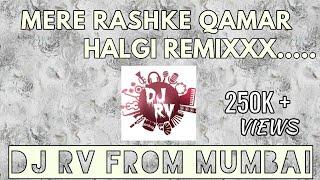 MERE RASHKE QAMAR|HALGI REMIX | DJ RV FROM MUMBAI |.mp3