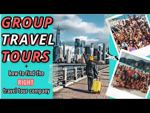 ALL ABOUT GROUP TRAVEL TOURS + FINDING THE RIGHT TRAVEL TOUR COMPANY