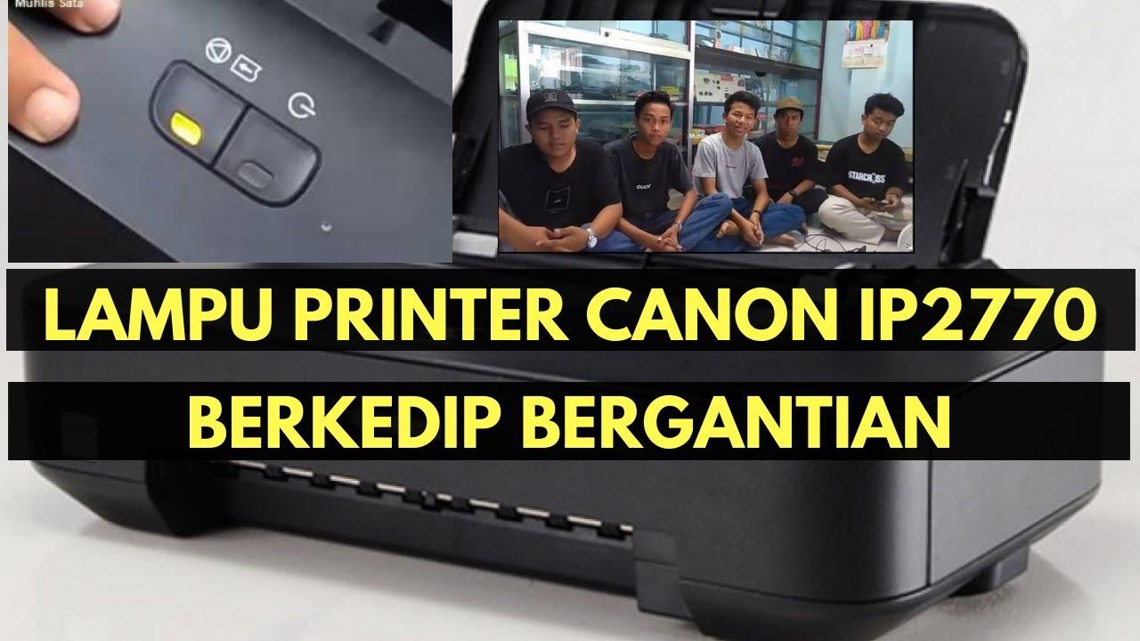 Cara Mengatasi Lampu Printer Canon Ip2770 Berkedip Bergantian Youtube