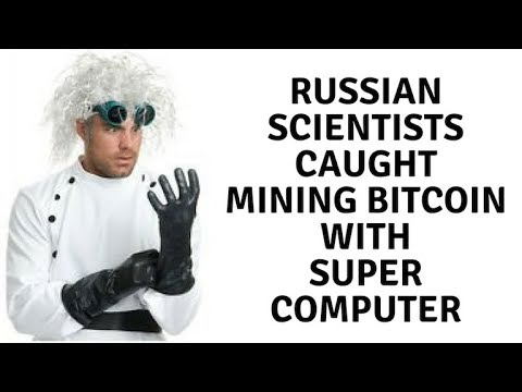 Russian Scientists Caught Using Super Computer For Bitcoin Mining