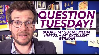 Question Tuesday: My Social Media Hiatus, My Excellent German, and Books!
