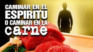 Caminar en el Espiritu y Caminar en la Carne  | Predicaciones Cristianas