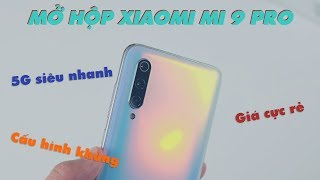 Mở hộp Xiaomi Mi 9 Pro đầu tiên VN - Smartphone 5G mạnh nhất nhưng rẻ nhất/ khác gì mi 9???