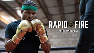Rapid Fire with Shawn Porter