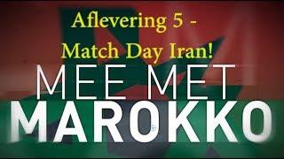 MEE MET MAROKKO #5 FINALE TEGEN IRAN - Hoe moeten we winnen?