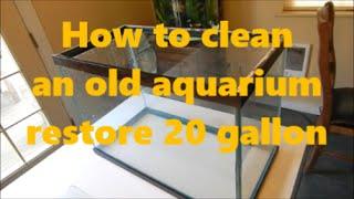 how to clean an old aquarium restore 20 gallon tall