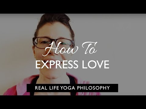 Real Life Yoga Philosophy: How to Really Express Love