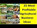 25 Most Profitable Agricultural Business Ideas || Agri Business || Earn Money