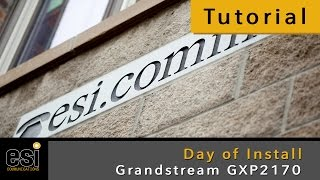 Day of Install - Grandstream Tutorials - ESI Communications