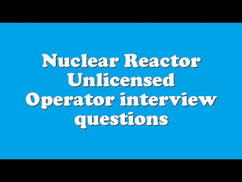 Nuclear Reactor Unlicensed Operator interview questions