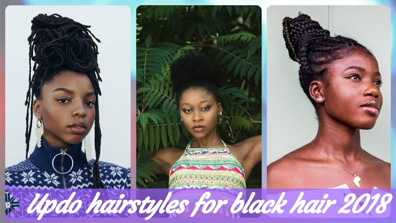 Top 20 Trends Updo Hairstyles For Black Hair 2018 Youtube