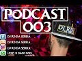 PODCAST 003 - DJ RD DA SERRA
