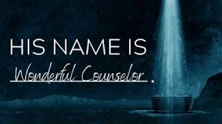 "His Name Is...: ""Wonderful Counselor"""