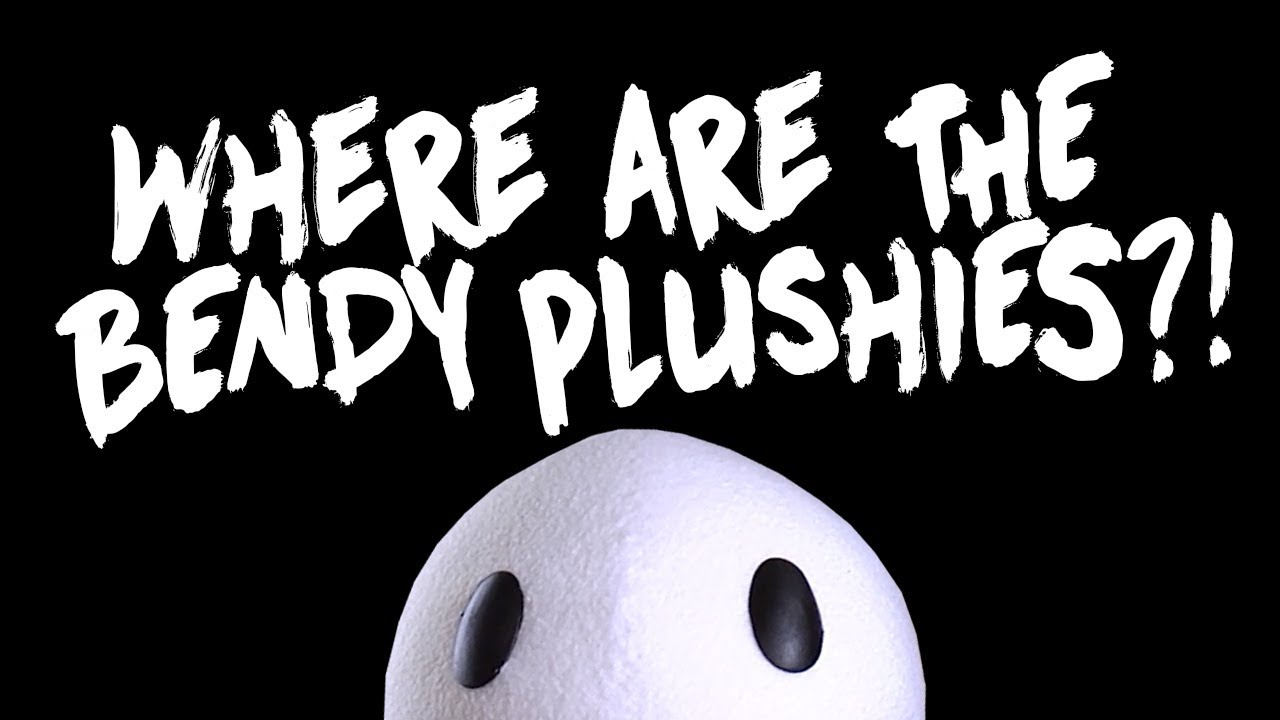 WHERE ARE THE BENDY PLUSHIES?!