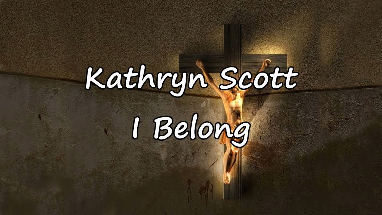 kathryn-scott-i-belong-with-lyrics-worship-videos