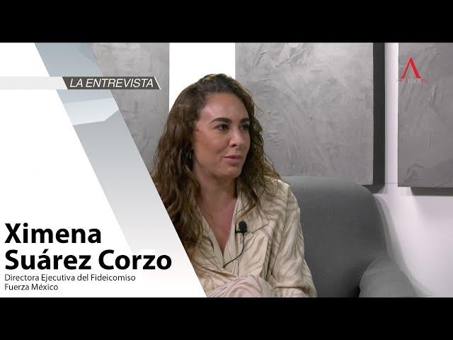 La Entrevista: Ximena Suárez Corzo, Directora Ejecutiva del Fideicomiso Fuerza México