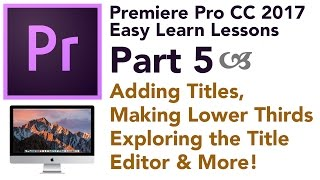 Premiere Pro 2017 Easy Lessons - Part 5 - Adding Titles to Video
