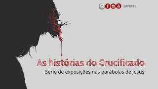 Mateus 13:30-31 - As Histórias do Crucificado - Rev. Rodrigo Soucedo
