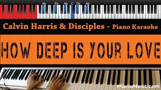 Calvin Harris & Disciples - How Deep Is Your Love - HIGHER Key (Piano Karaoke / Sing Along)