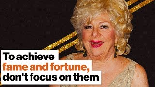 How to achieve fame and fortune? Don't focus on them. | Renée Taylor