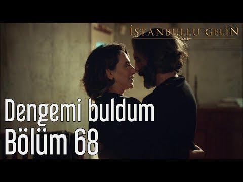 İstanbullu Gelin 68. Bölüm - Dengemi Buldum