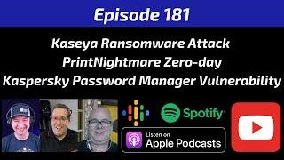 Kaseya Ransomware Attack, PrintNightmare Zero-day, Kaspersky Password Manager Vulnerability