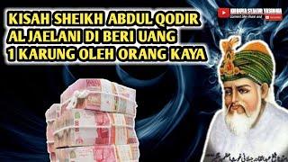 Karomah Syekh Abdul Qadir Al Jailani , Di beri Uang satu karung - Buya Syakur Yasin Ma