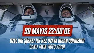 30 Mayıs 2020 22:22'de özel bir şirket ilk kez uzaya iki insan gönderdi!