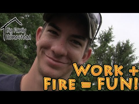 Fire Plus Work Means FUN on the Homestead