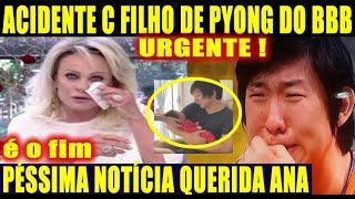 Urgente! Fim de Ana Maria Braga Anunciado | Filho d Pyong C Meses d Vida Levado as Pressas aHospital
