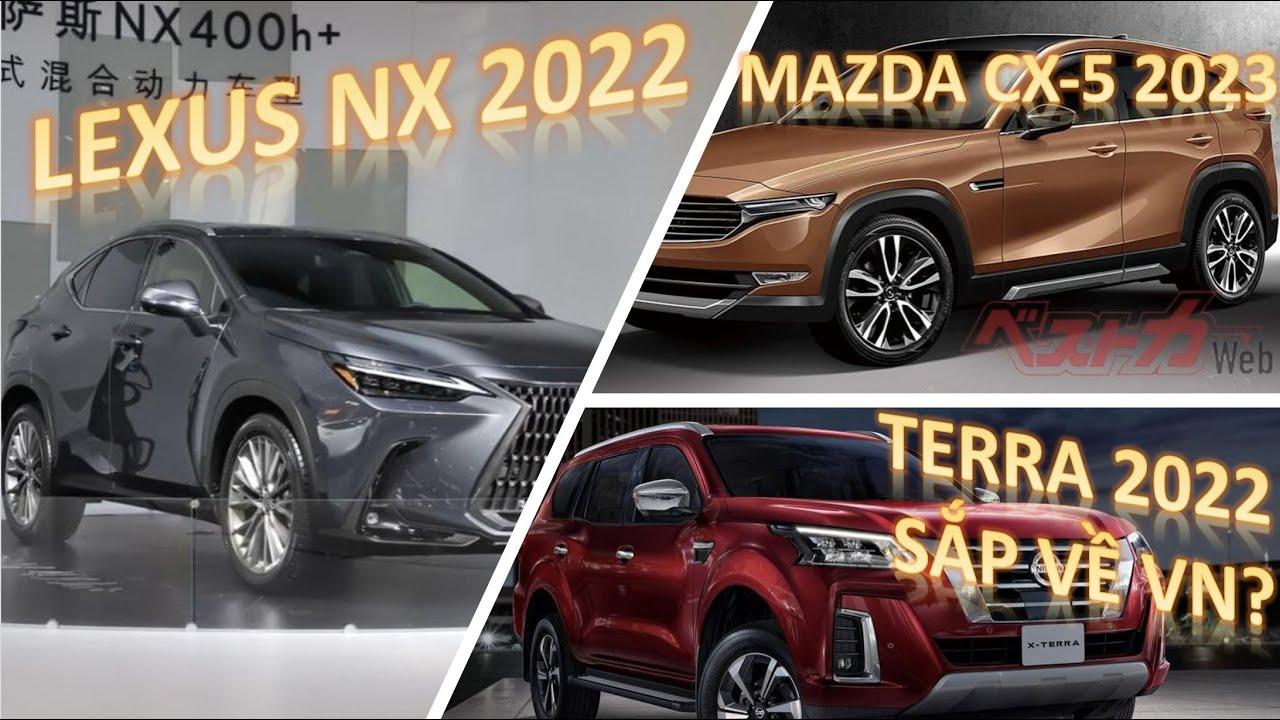 Nissan Terra 2022 có thể sắp về VN, Lexus NX ra mắt TQ, thiếu chút là hoàn hảo, lộ Mazda CX-5 2023
