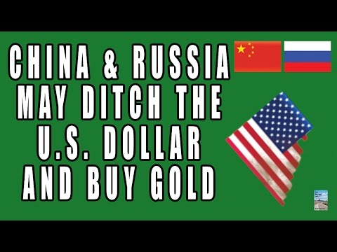 China & Russia May DITCH U.S. DOLLAR and Create GOLD BACKED Trade!