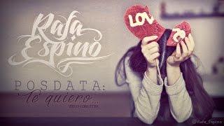 Rafa Espino - Posdata: Te quiero (Con Letra) [Video Oficial]