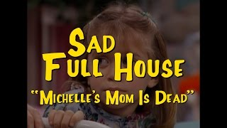 "Sad Full House: ""Michelle's Mom Is Dead"""