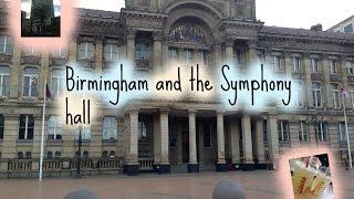 Birmingham and the symphony hall vlog