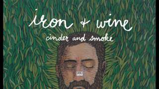 Watch Iron  Wine Cinder And Smoke video