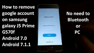 how to remove google account on samsung galaxy j5 prime g570f android 7.0 to 7.1.1