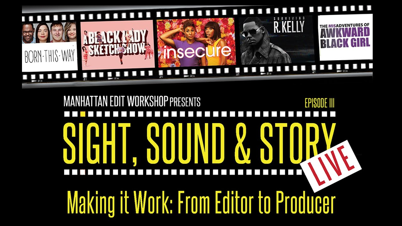 Sight, Sound & Story: Live - Making it Work: From Editor to Producer
