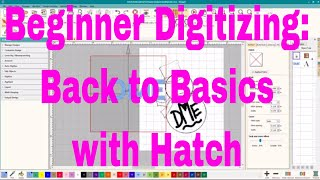 Beginner Digitizing:  Back to Basics with Hatch Embroidery Software😀
