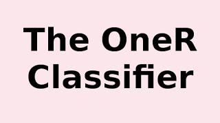 The OneR Classifier .. What it is and How it Works thumbnail