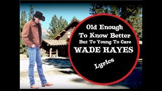 Old Enough To Know Better - Wade Hayes - Lyrics