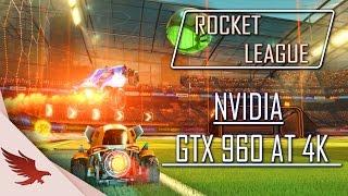 ► Rocket League : Nvidia GeForce GTX 960 Benchmark [4K] [FPS]