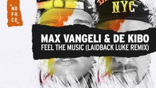 Max Vangeli & De Kibo - Feel The Music (Laidback Luke Remix)