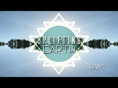 Uplifting Earth - I Am