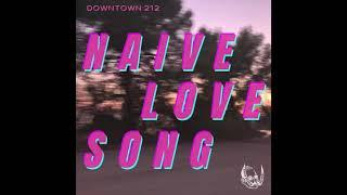 Downtown 212 - Naive Love Song