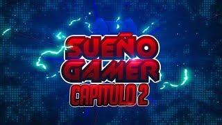 Sueño gamer // Episodio 2 // Inicia el Sueño